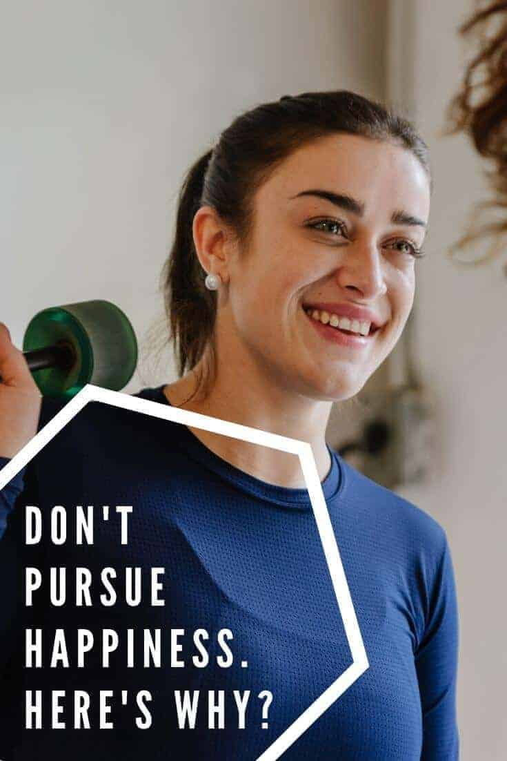 do not pursue happiness