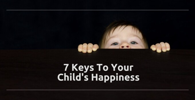 Happy Kids: 7 Keys To Your Child's Happiness