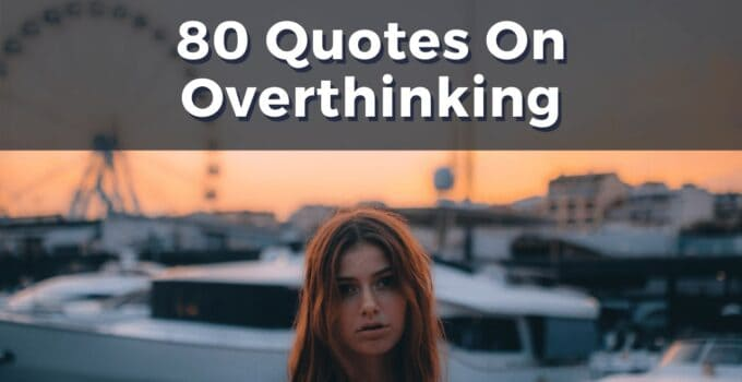 80 Spectacular Quotes To Help You Stop Overthinking!
