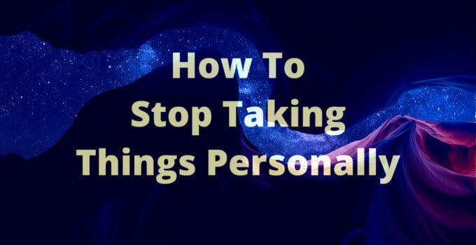 4 Real-World Tips To Stop Taking Things Personally