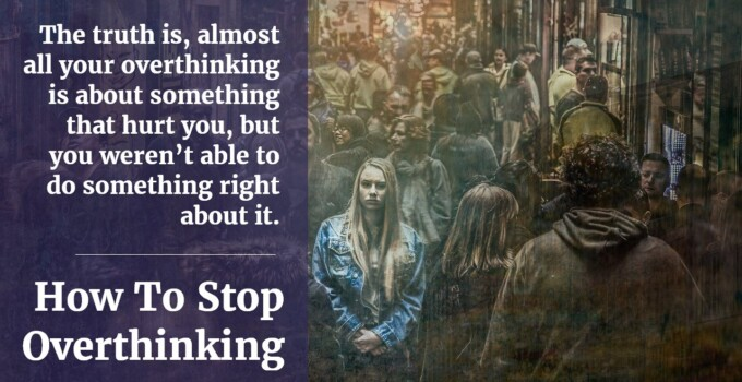 4 Helpful Strategies To Stop Overthinking The Past