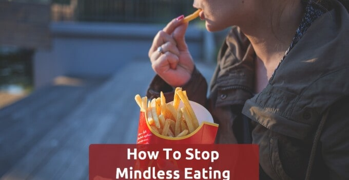 8 Practical Tips To Stop Mindless Eating Forever
