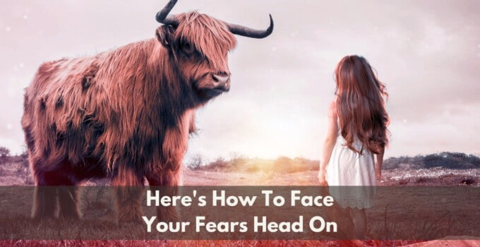 Here's Exactly How To Face Your Fears Head On