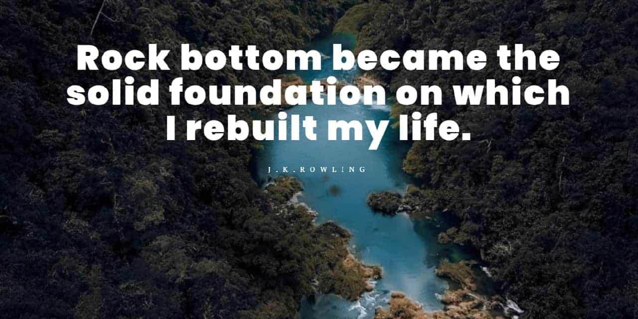 Rock bottom became the solid foundation