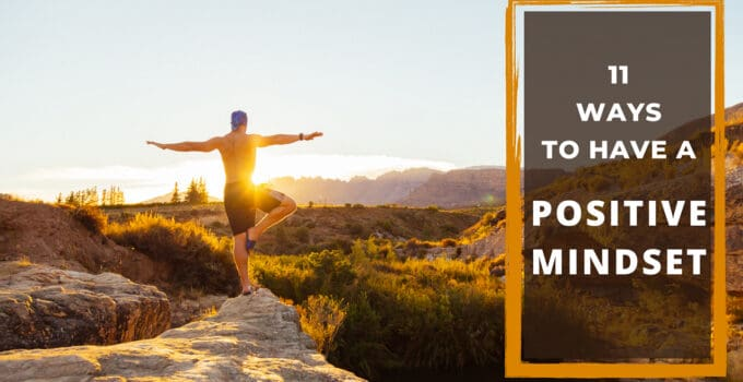 11 Ways To Have The Strongest Positive Mindset